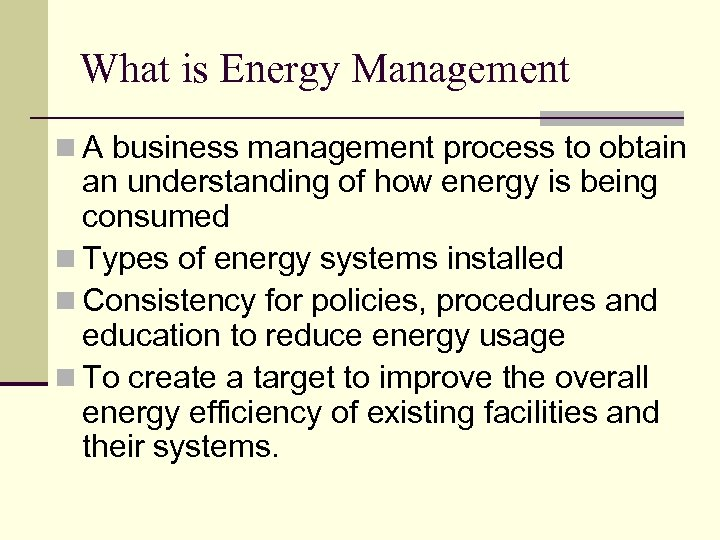 What is Energy Management n A business management process to obtain an understanding of