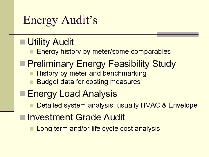 Energy Audit's n Utility Audit n Energy history by meter/some comparables n Preliminary Energy