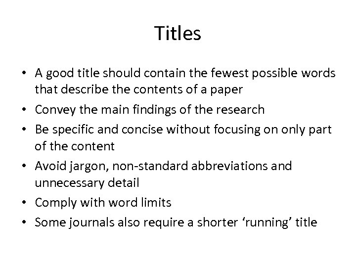 Titles • A good title should contain the fewest possible words that describe the