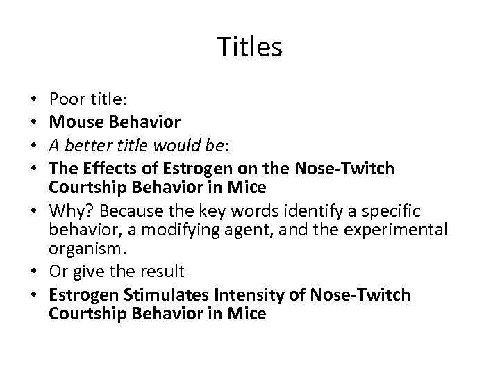 Titles Poor title: Mouse Behavior A better title would be: The Effects of Estrogen
