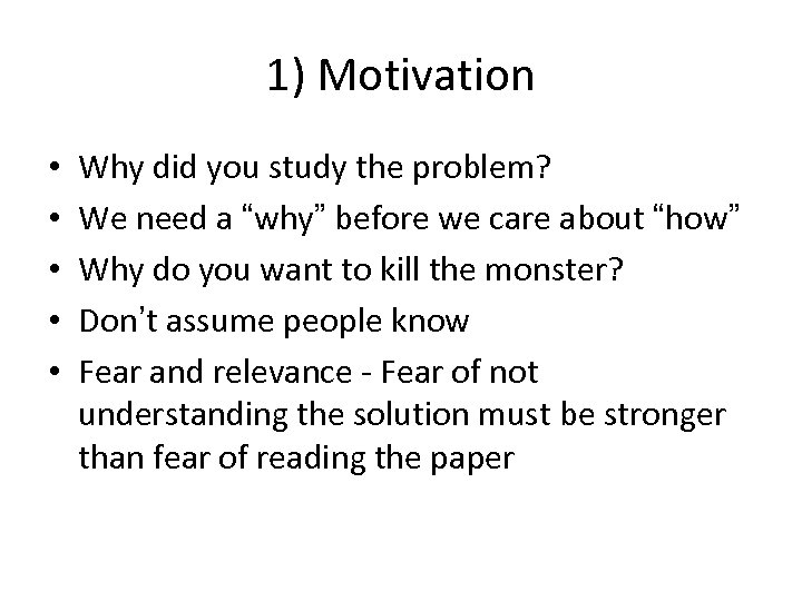 1) Motivation • • • Why did you study the problem? We need a