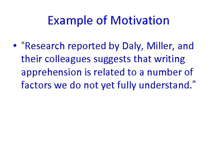 "Example of Motivation • ""Research reported by Daly, Miller, and their colleagues suggests that"