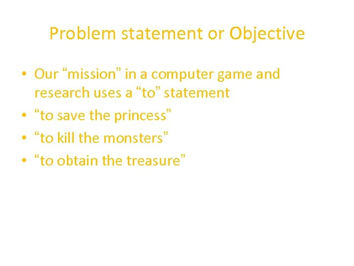 "Problem statement or Objective • Our ""mission"" in a computer game and research uses"