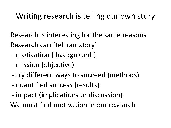 Writing research is telling our own story Research is interesting for the same reasons