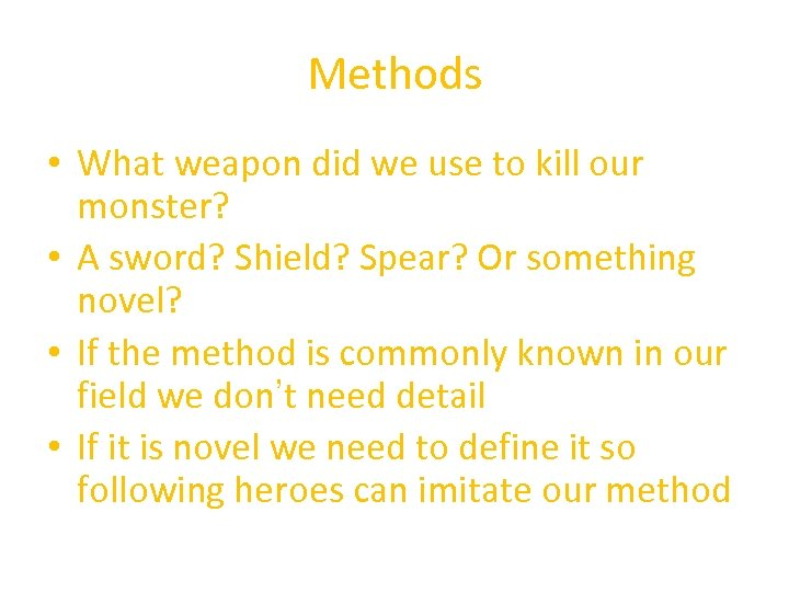 Methods • What weapon did we use to kill our monster? • A sword?
