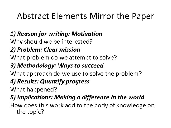 Abstract Elements Mirror the Paper 1) Reason for writing: Motivation Why should we be
