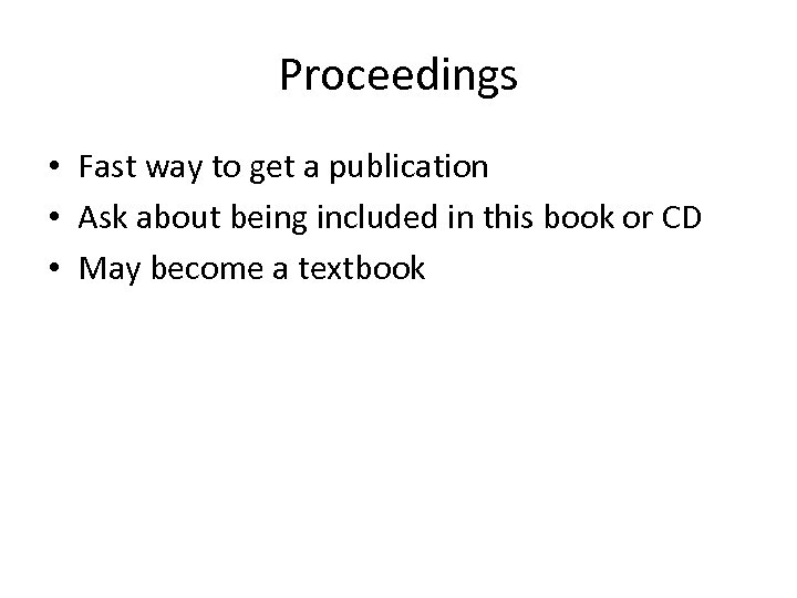 Proceedings • Fast way to get a publication • Ask about being included in