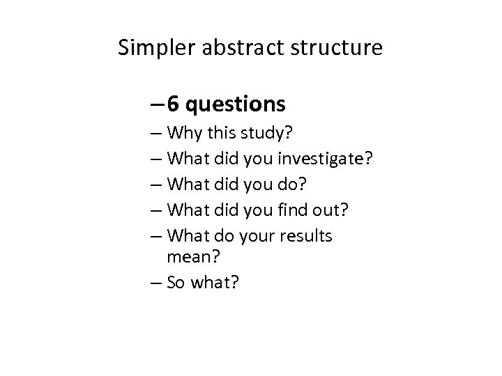 Simpler abstract structure – 6 questions – Why this study? – What did you