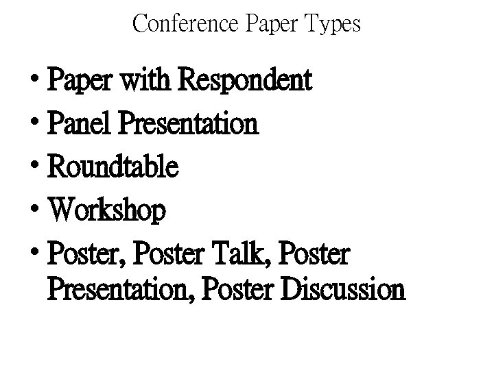 Conference Paper Types • Paper with Respondent • Panel Presentation • Roundtable • Workshop