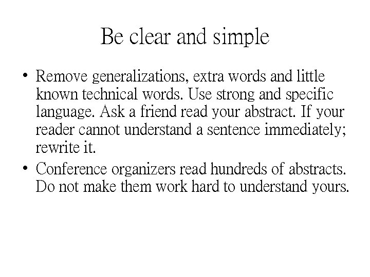 Be clear and simple • Remove generalizations, extra words and little known technical words.