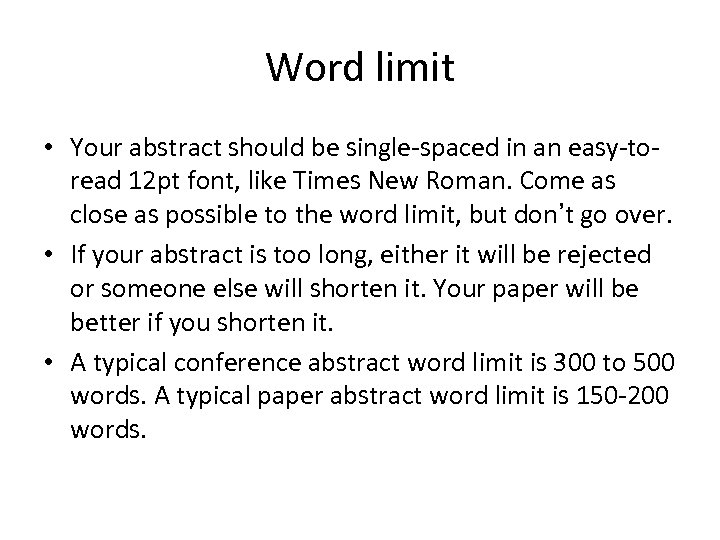 Word limit • Your abstract should be single-spaced in an easy-toread 12 pt font,