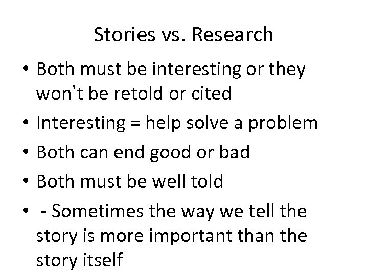 Stories vs. Research • Both must be interesting or they won't be retold or