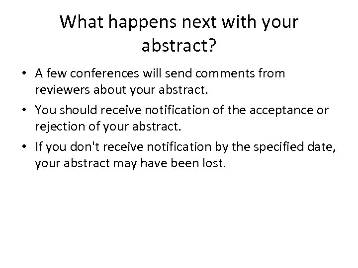 What happens next with your abstract? • A few conferences will send comments from