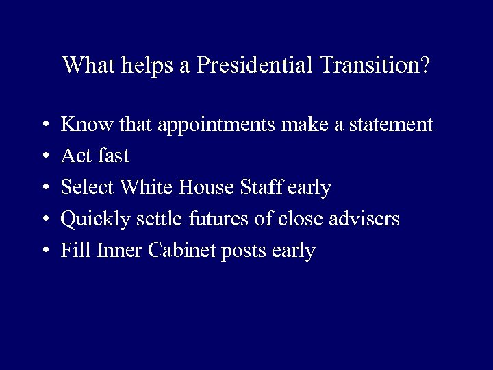 What helps a Presidential Transition? • • • Know that appointments make a statement