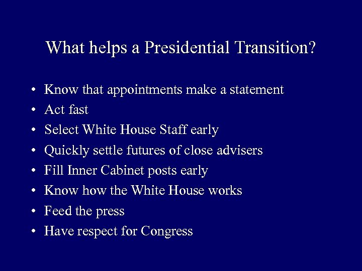 What helps a Presidential Transition? • • Know that appointments make a statement Act