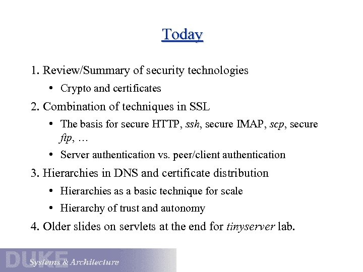 Today 1. Review/Summary of security technologies • Crypto and certificates 2. Combination of techniques