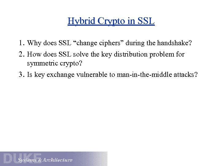 "Hybrid Crypto in SSL 1. Why does SSL ""change ciphers"" during the handshake? 2."