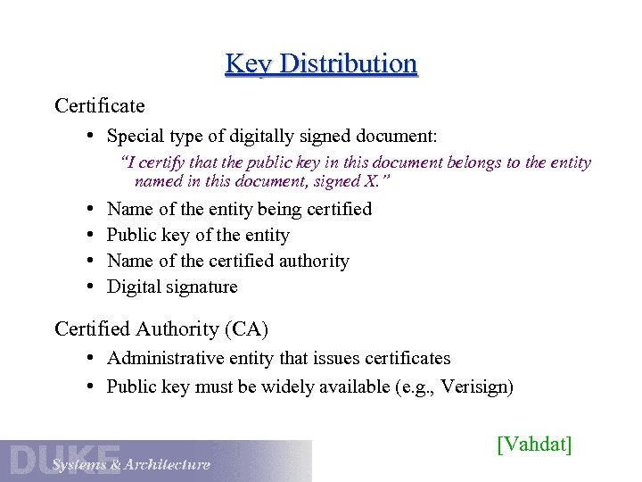 "Key Distribution Certificate • Special type of digitally signed document: ""I certify that the"