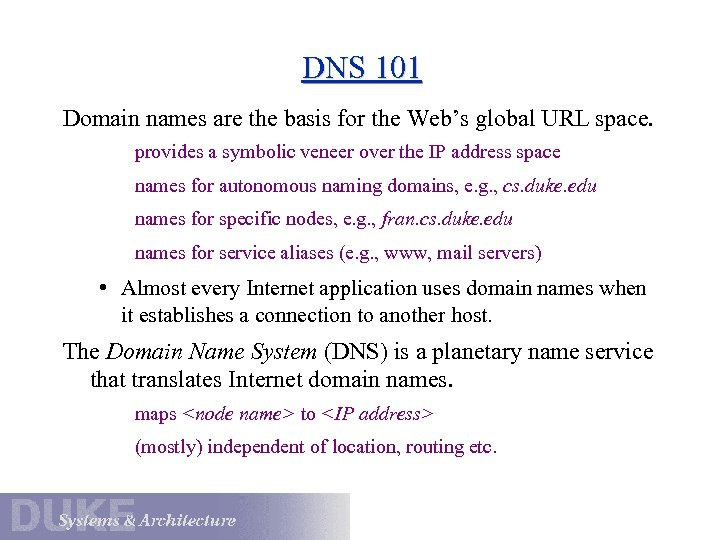 DNS 101 Domain names are the basis for the Web's global URL space. provides