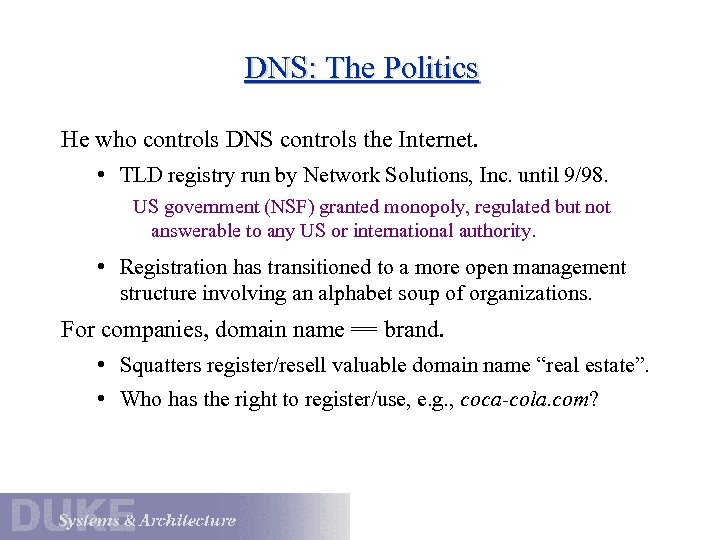 DNS: The Politics He who controls DNS controls the Internet. • TLD registry run