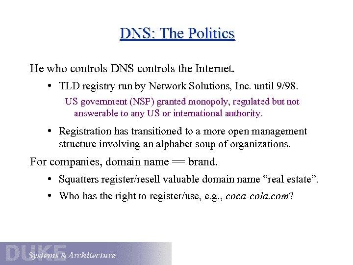 DNS: The Politics He who controls DNS controls the Internet. • TLD registry run