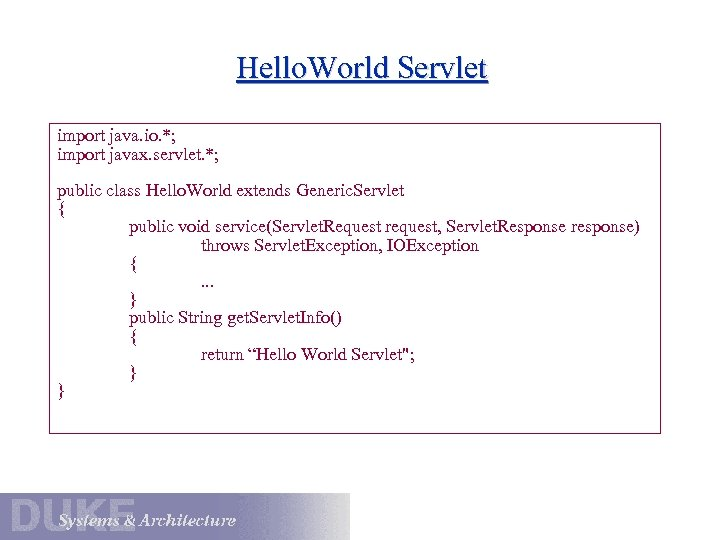 Hello. World Servlet import java. io. *; import javax. servlet. *; public class Hello.