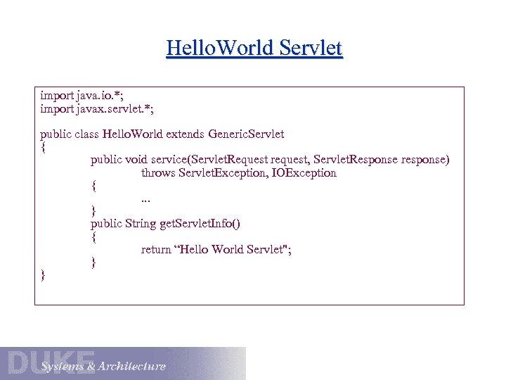 Hello. World Servlet import java. io. *; import javax. servlet. *; public class Hello.