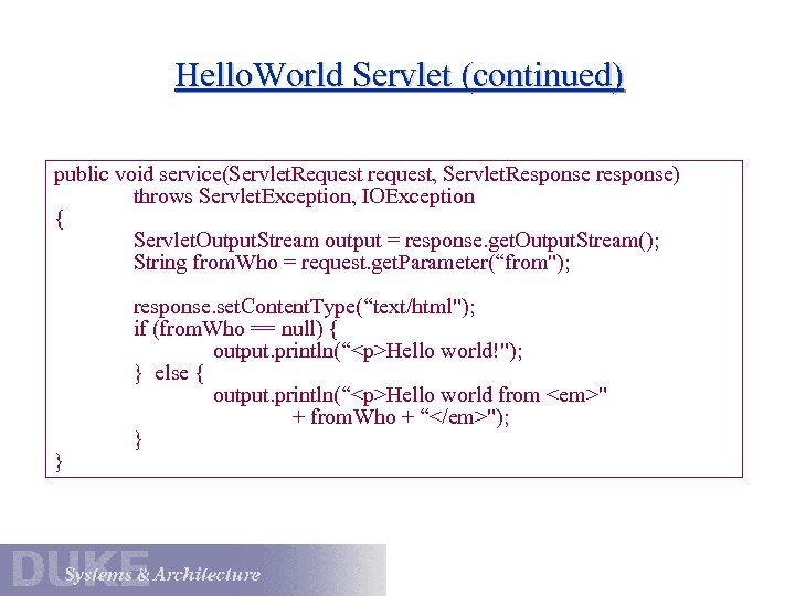 Hello. World Servlet (continued) public void service(Servlet. Request request, Servlet. Response response) throws Servlet.