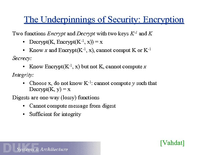 The Underpinnings of Security: Encryption Two functions Encrypt and Decrypt with two keys K-1
