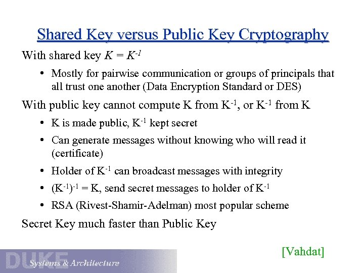 Shared Key versus Public Key Cryptography With shared key K = K-1 • Mostly