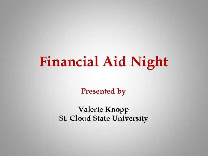Financial Aid Night Presented by Valerie Knopp St. Cloud State University