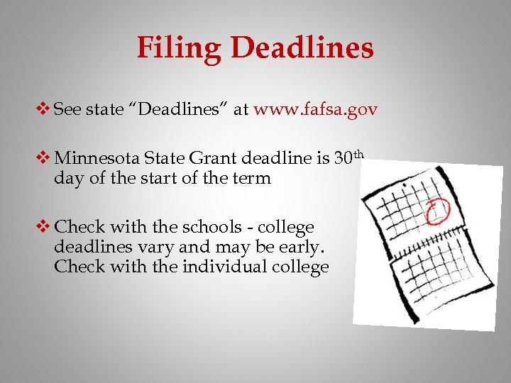 """Filing Deadlines v See state """"Deadlines"""" at www. fafsa. gov v Minnesota State Grant"""