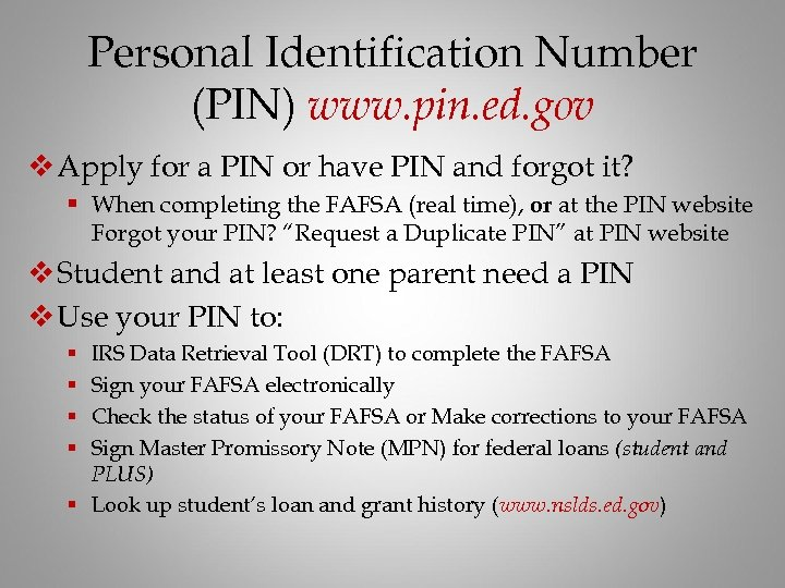 Personal Identification Number (PIN) www. pin. ed. gov v Apply for a PIN or