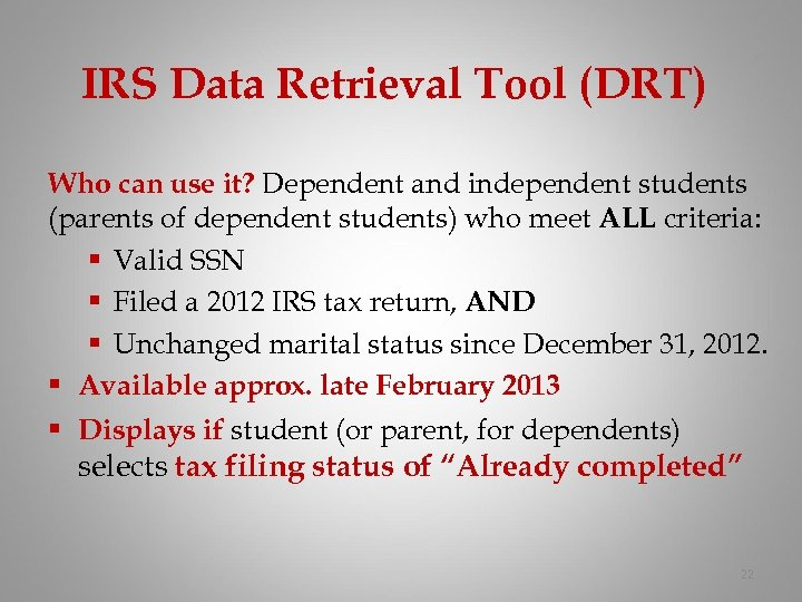 IRS Data Retrieval Tool (DRT) Who can use it? Dependent and independent students (parents