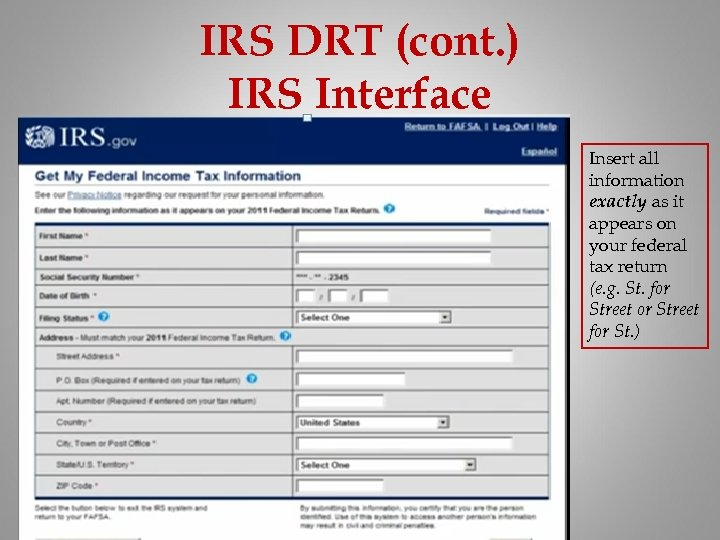 IRS DRT (cont. ) IRS Interface Insert all information exactly as it appears on