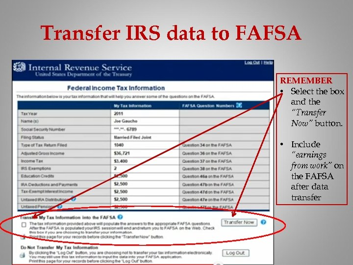 """Transfer IRS data to FAFSA REMEMBER • Select the box and the """"Transfer Now"""""""