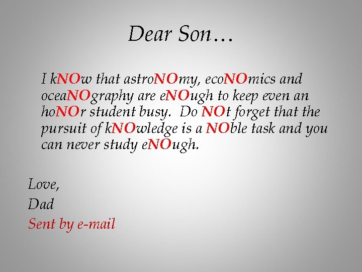 Dear Son… I k. NOw that astro. NOmy, eco. NOmics and ocea. NOgraphy are