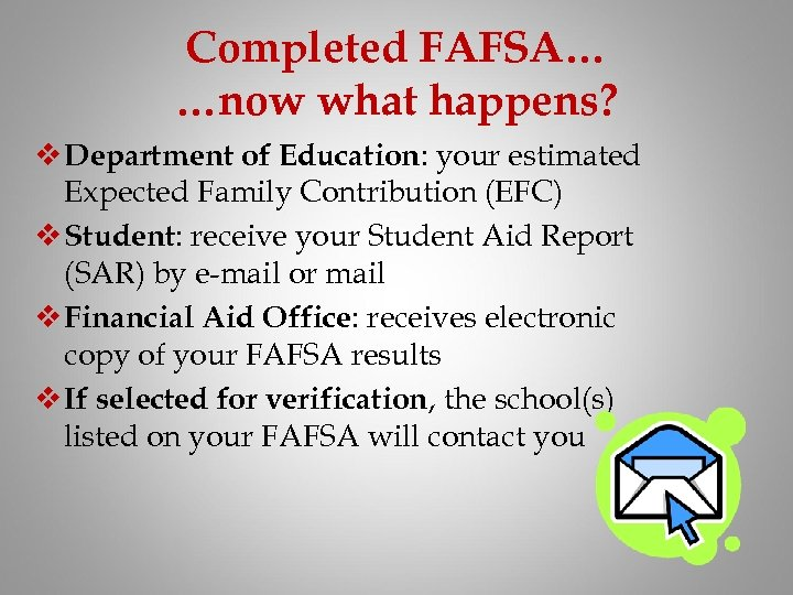 Completed FAFSA… …now what happens? v Department of Education: your estimated Expected Family Contribution