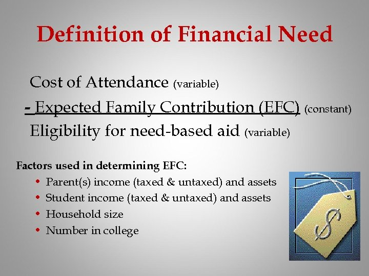 Definition of Financial Need Cost of Attendance (variable) - Expected Family Contribution (EFC) (constant)