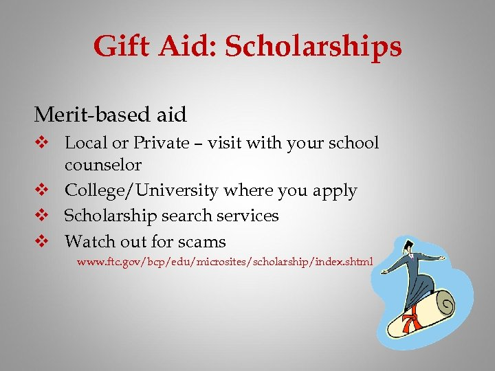 Gift Aid: Scholarships Merit-based aid v Local or Private – visit with your school