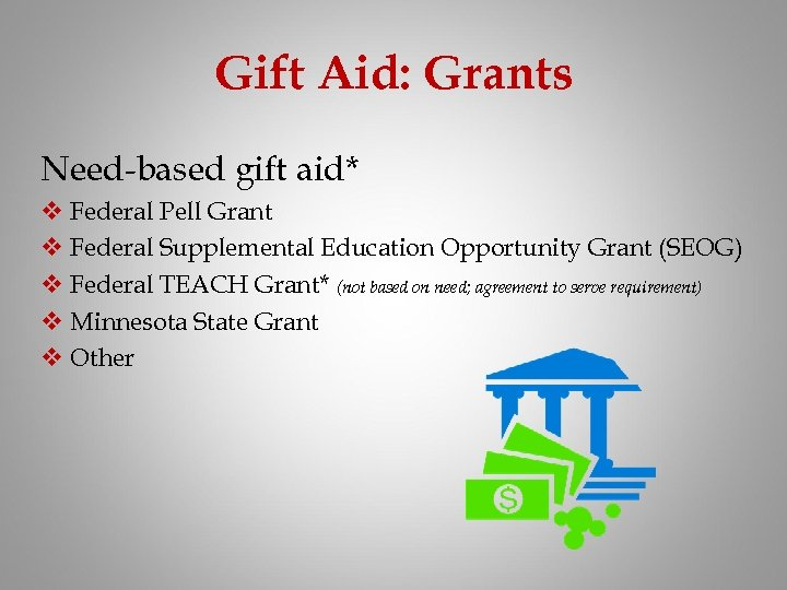 Gift Aid: Grants Need-based gift aid* v Federal Pell Grant v Federal Supplemental Education