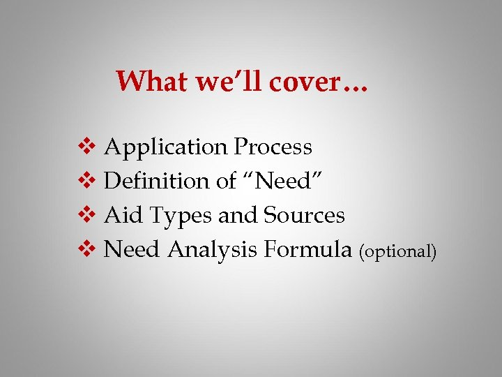 """What we'll cover… v Application Process v Definition of """"Need"""" v Aid Types and"""
