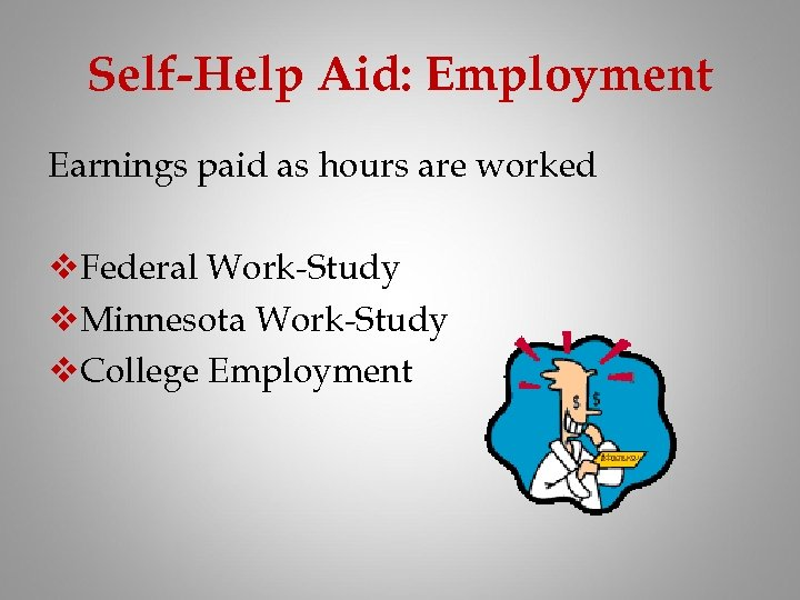 Self-Help Aid: Employment Earnings paid as hours are worked v. Federal Work-Study v. Minnesota