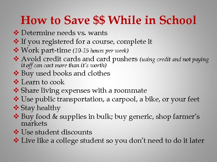 How to Save $$ While in School v Determine needs vs. wants v If