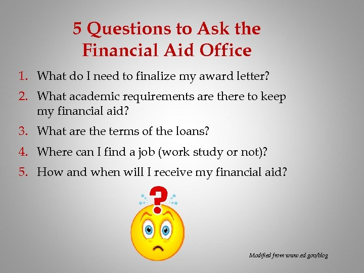 5 Questions to Ask the Financial Aid Office 1. What do I need to