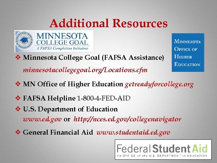 Additional Resources v Minnesota College Goal (FAFSA Assistance) minnesotacollegegoal. org/Locations. cfm v MN Office