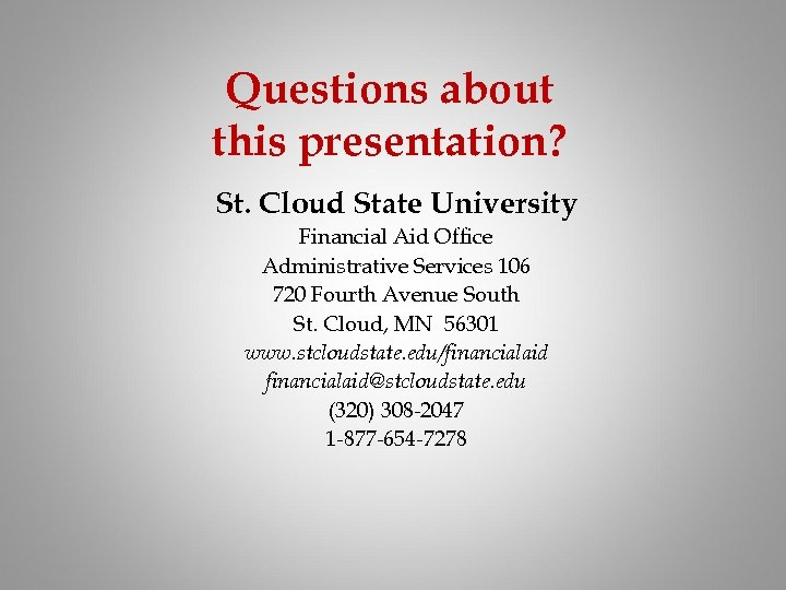 Questions about this presentation? St. Cloud State University Financial Aid Office Administrative Services 106