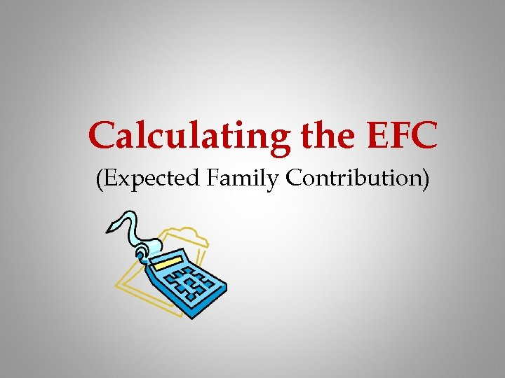 Calculating the EFC (Expected Family Contribution)