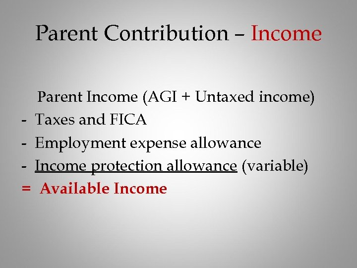 Parent Contribution – Income Parent Income (AGI + Untaxed income) - Taxes and FICA
