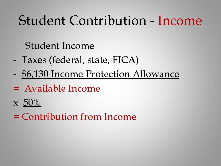 Student Contribution - Income Student Income - Taxes (federal, state, FICA) - $6, 130